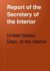 Report of the Secretary of the Interior: Volume 1