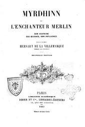 Myrdhinn ou l'enchanteur Merlin son histoire, ses oeuvres, son influence par le Vicomte Hersart de la Villemarque