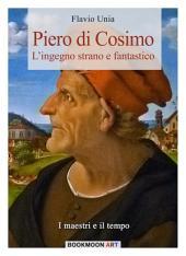 Piero di Cosimo: L'ingegno strano e fantastico