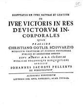 Disputatio Ex Ivre Natvrae et Gentivm De Ivre Victoris In Res Devictorvm Incorporales