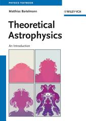 Theoretical Astrophysics: An Introduction