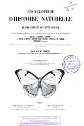 Encyclopédie d'histoire naturelle ou Traité complet de cette science, d'après les travaux des naturalistes les plus éminents de tous les pays et de toutes les époques: Papillons, Volume1