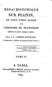 Essai historique sur Platon & coup d'oeil rapide sur l'histoire du Platonisme depuis Platon jusqu'à nous: Volume 2