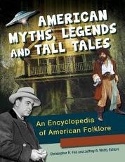 American Myths  Legends  and Tall Tales  An Encyclopedia of American Folklore  3 volumes  PDF