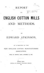 Report on English Cotton Mills and Methods: At a Meeting of the New England Cotton Manufacturers' Association, Held in Boston, Oct. 31, 1883