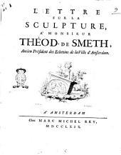 Lettre sur la sculpture, a' monsieur Théod. de Smeth, ancien président des Echevins de la Ville d'Amsterdam