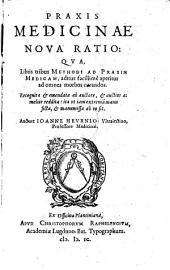Praxis medicinae nova ratio: qua, libris tribus methodi ad praxin medicam, aditus facillimè aperitur ad omnes morbos curandos, Volume 1