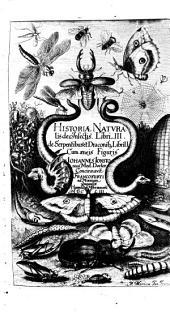Historiae Naturalis De Insectis. Libri. III.: de Serpentibus et Draconib[us] Libri II. Cum aeneis Figuris