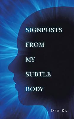 Signposts from My Subtle Body