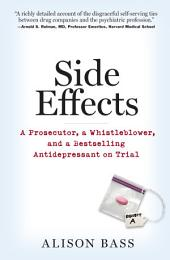 Side Effects: A Prosecutor, a Whistleblower, and a Bestselling Antidepressant on Trial