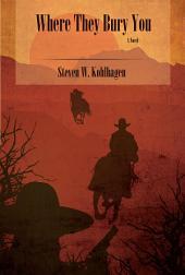 Where They Bury You: A Novel