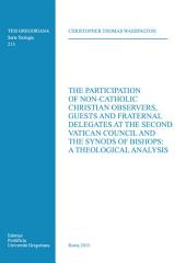 The participation of non-Catholic Christian observers guest and fraternal delegates at the Second Vatican Council and Synods of Bishops a theological analysis