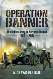 Operation Banner: The British Army in Northern Ireland 1969 _ 2007