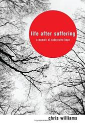 Life After Suffering: A Memoir of Subversive Hope