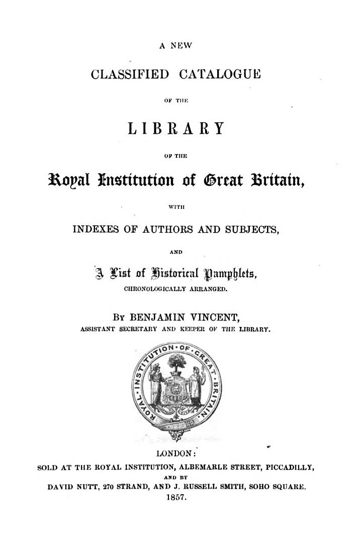 A New Classified Catalogue of the Library of the Royal Institution of Great-Britain