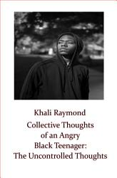Collective Thoughts Of An Angry Black Teenager The Uncontrolled Thoughts Book PDF