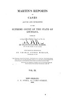 Martin s Reports of Cases Argued and Determined in the Superior Court of the Territory of Orleans  1809 1812  and in the Supreme Court of the State of Louisiana  1813 1830  Comprising Orleans Term Reports  Vols  I and II and Louisiana Term Reports  Vol  I   XII   O s     I VIII   N s   PDF