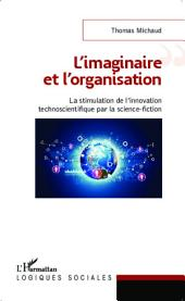 L'imaginaire et l'organisation: La stimulation de l'innovation technoscientifique par la science-fiction