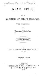 Near Home, Or, The Countries of Europe Described: With Anecdotes and Numerous Illustrations