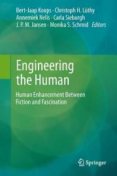 Engineering the Human: Human Enhancement Between Fiction and Fascination