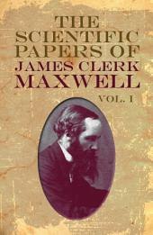 The Scientific Papers of James Clerk Maxwell, Vol. I: Volume 1
