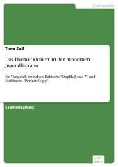 """Das Thema 'Klonen' in der modernen Jugendliteratur: Ein Vergleich zwischen Rabischs """"Duplik Jonas 7"""" und Eschbachs """"Perfect Copy"""""""