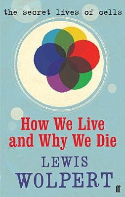 How We Live and Why We Die