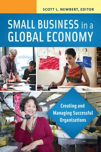 Small Business in a Global Economy  Creating and Managing Successful Organizations  2 volumes  PDF