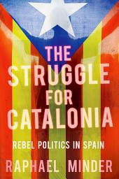 The Struggle for Catalonia: Rebel Politics in Spain