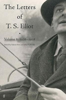 Letters of T  S  Eliot Volume 8 PDF