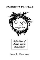 Nobody's Perfect: Reflections of a man who is not perfect