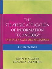The Strategic Application of Information Technology in Health Care Organizations: Edition 3