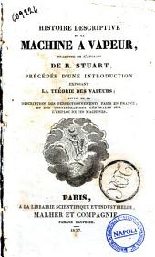 Histoire descriptive de la machine a vapeur, traduit de l'anglais de R. Stuart, précédée d'une introduction exposant la théorie des vapeurs; ..