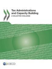 Tax Administrations and Capacity Building A Collective Challenge: A Collective Challenge