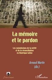 La mémoire et le pardon: Les commissions de la vérité et de la réconciliation en Amérique Latine