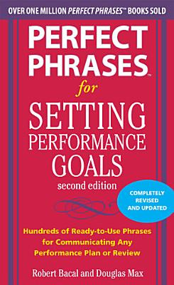 Perfect Phrases for Setting Performance Goals  Second Edition
