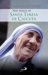 Nos passos de Santa Teresa de Calcutá