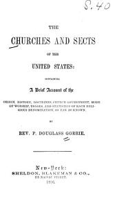 The churches and sects of the United States: containing a brief account of the origin, history, doctrines, church government, mode of worship, usages, and statistics of each religious denomination, so far as known