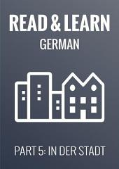 Read & Learn German - Deutsch lernen - Part 5: In der Stadt