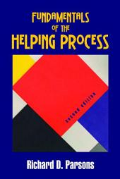 Fundamentals of the Helping Process: Second Edition