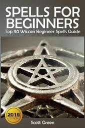 Spells For Beginners : Top 30 Wiccan Beginner Spells Guide