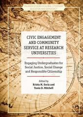 Civic Engagement and Community Service at Research Universities: Engaging Undergraduates for Social Justice, Social Change and Responsible Citizenship
