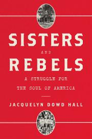 Sisters And Rebels  A Struggle For The Soul Of America