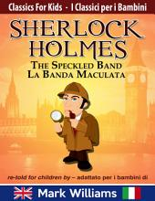 Sherlock Holmes re-told for children / adattato per i bambini : The Speckled Band / La Banda Maculata