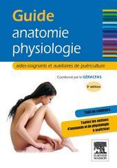 Guide anatomie-physiologie: aides-soignants et auxiliaires de puériculture, Édition 3