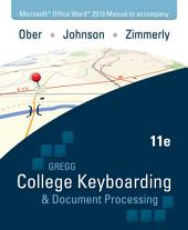 Microsoft Office Word 2013 Manual t/a Gregg College Keyboarding & Document Processing (GDP) Microsoft Office Word 2013: Fifth Edition