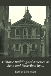 Historic Buildings of America as Seen and Described by Famous Writers