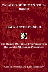 Hack Anyone's Soul: 100 Demos Of Human Programs From The Catalog Of Human Population