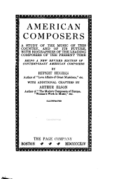 American Composers: A Study of the Music of this Country and of Its Future, with Biographies of the Leading Composers of the Present Time