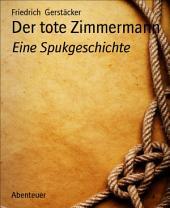 Der tote Zimmermann: Eine Spukgeschichte